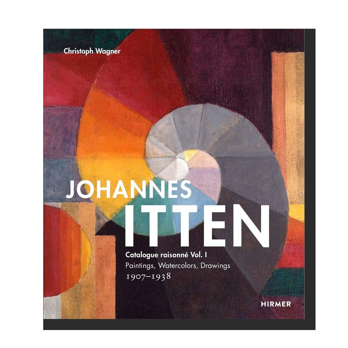 Johannes Itten: Catalogue Raisonné Vol. I. Paintings, Watercolors, Drawings. 1907-1938