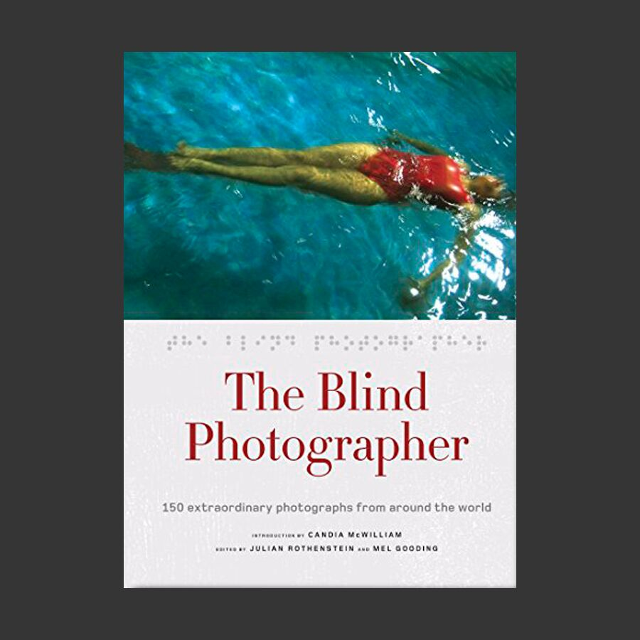 The Blind Photographer: 150 Extraordinary Photographs from Aroune The World