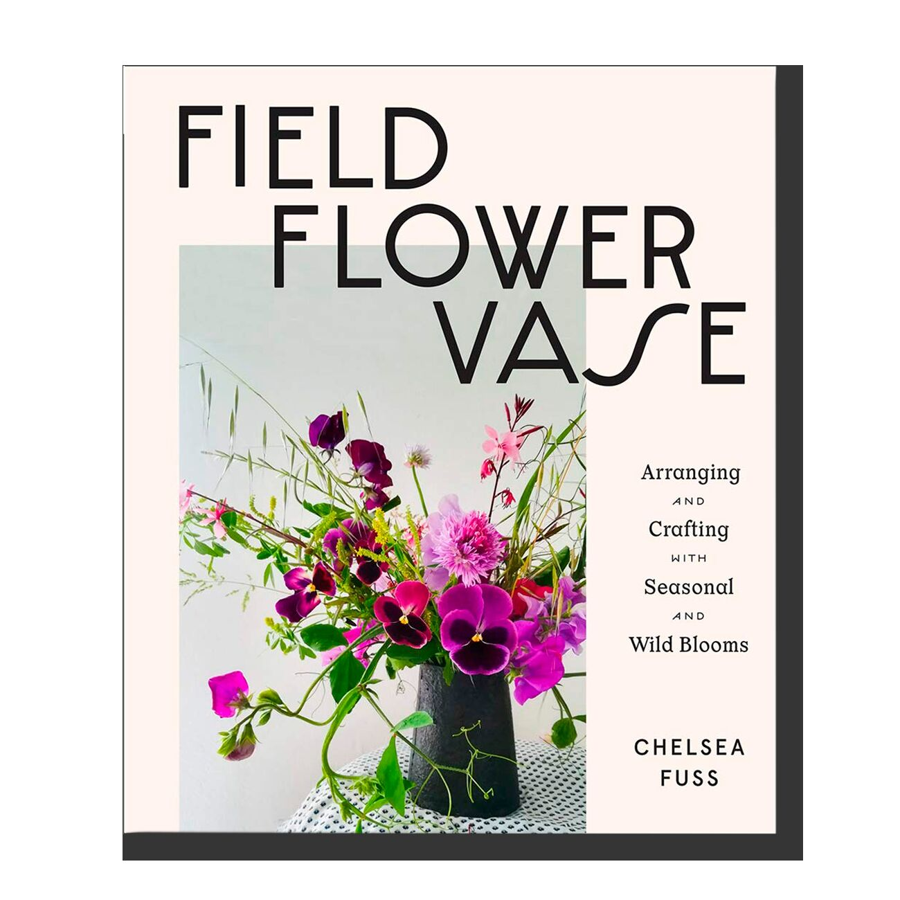 Field, Flower, Vase: Arranging and Crafting with Seasonal and Wild Blooms