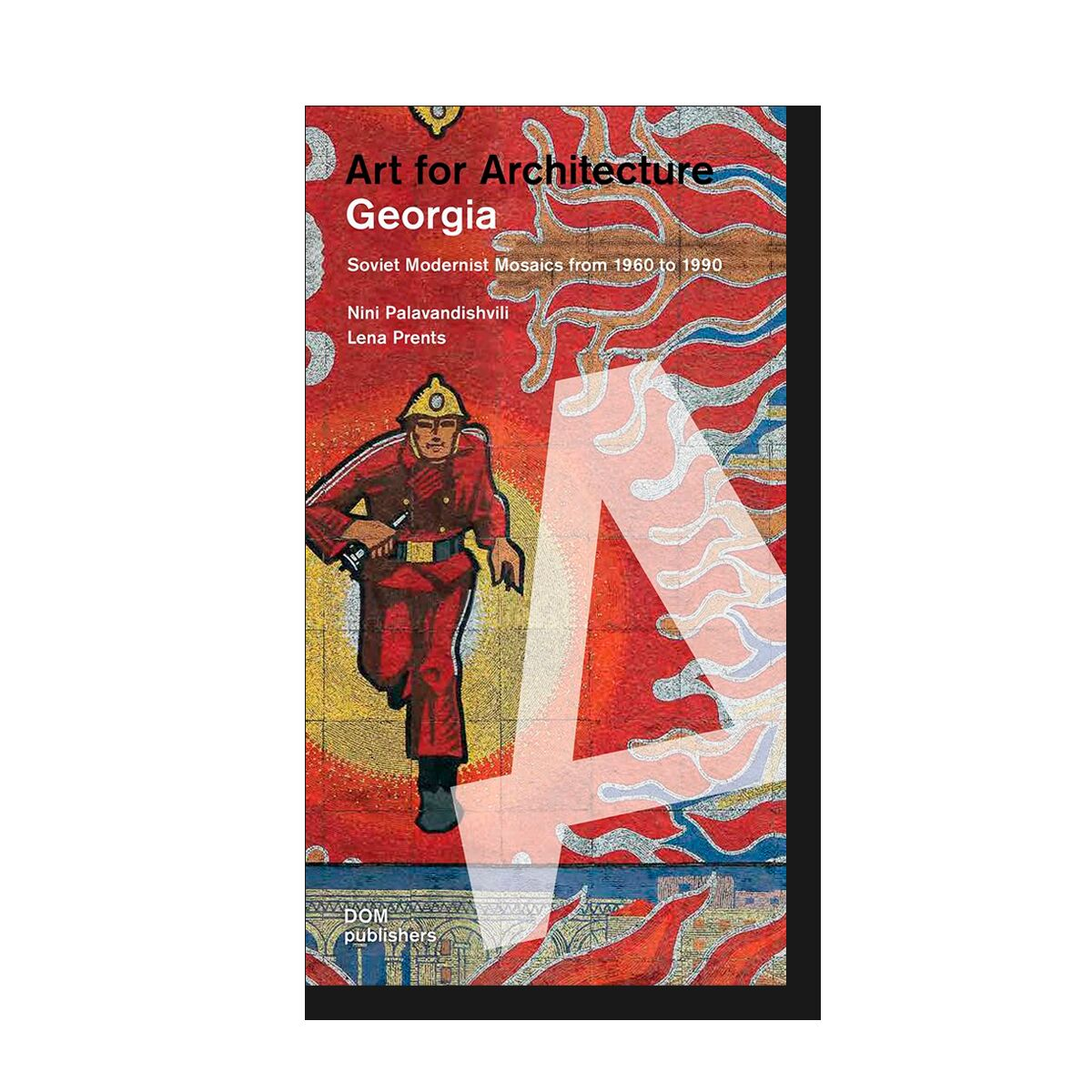 Georgia. Art for Architecture. Soviet Modernist Mosaics from 1960 to 1990