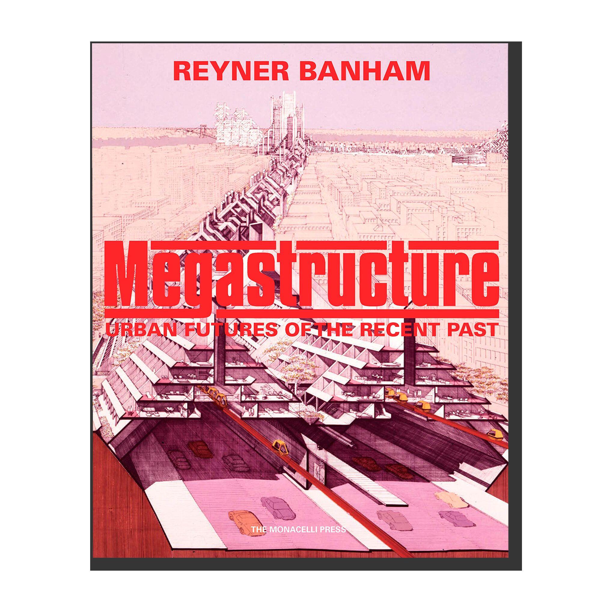 Megastructure Urban Futures of the Recent Past