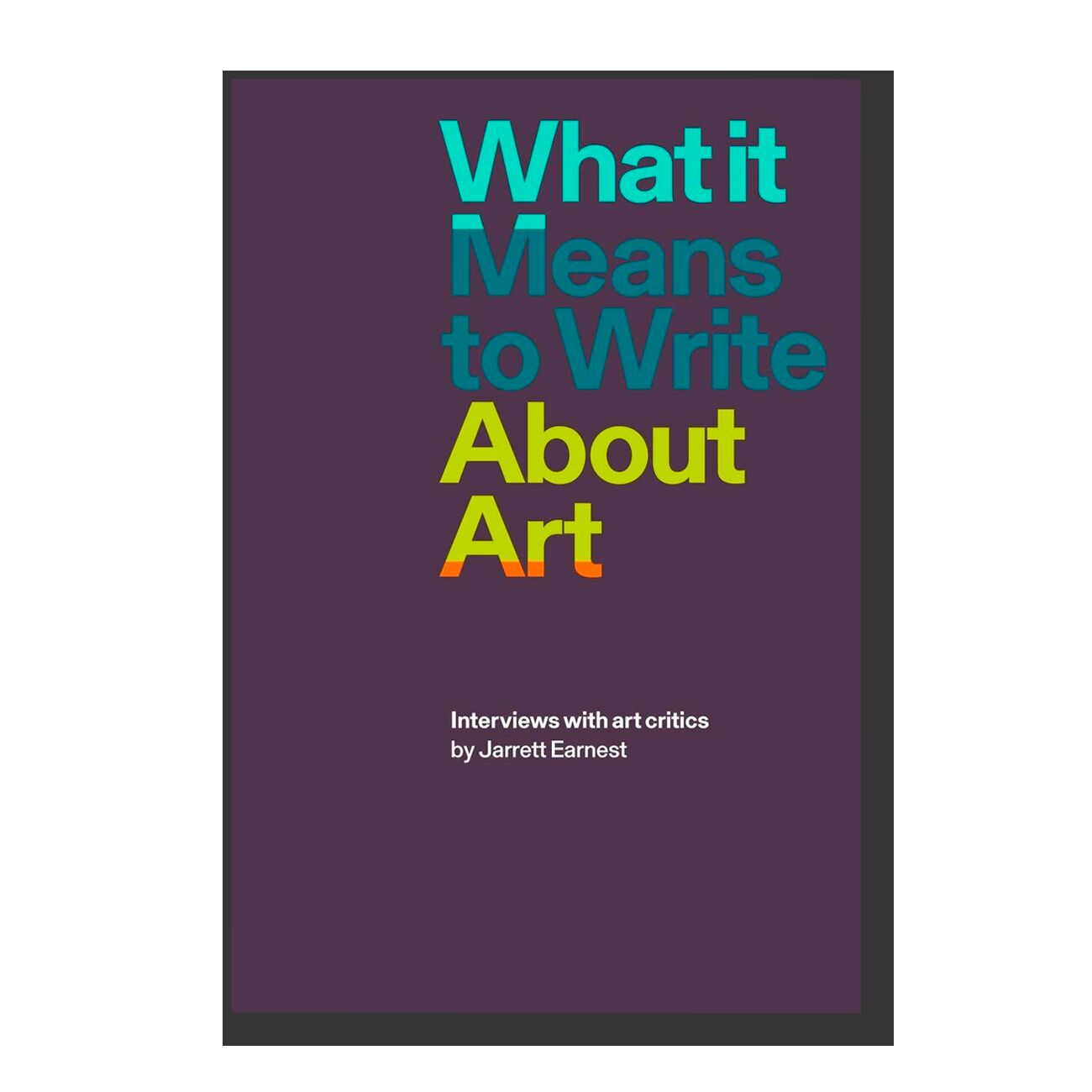 What it Means to Write About Art: Interviews with Art Critics