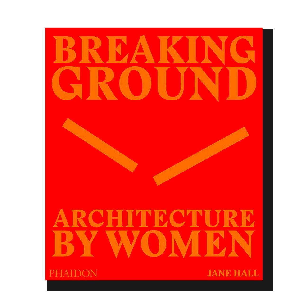 Breaking Ground: Architecture by Women