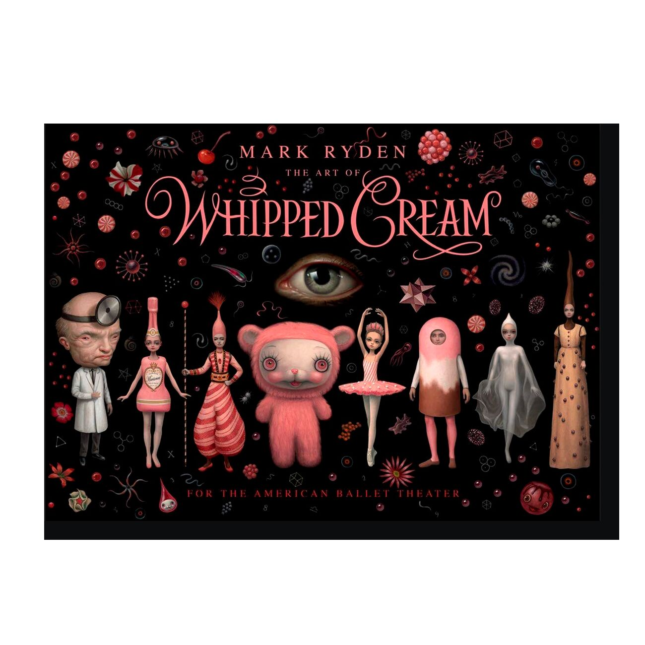 The Art of Mark Ryden s Whipped Cream: For the American Ballet Theatre