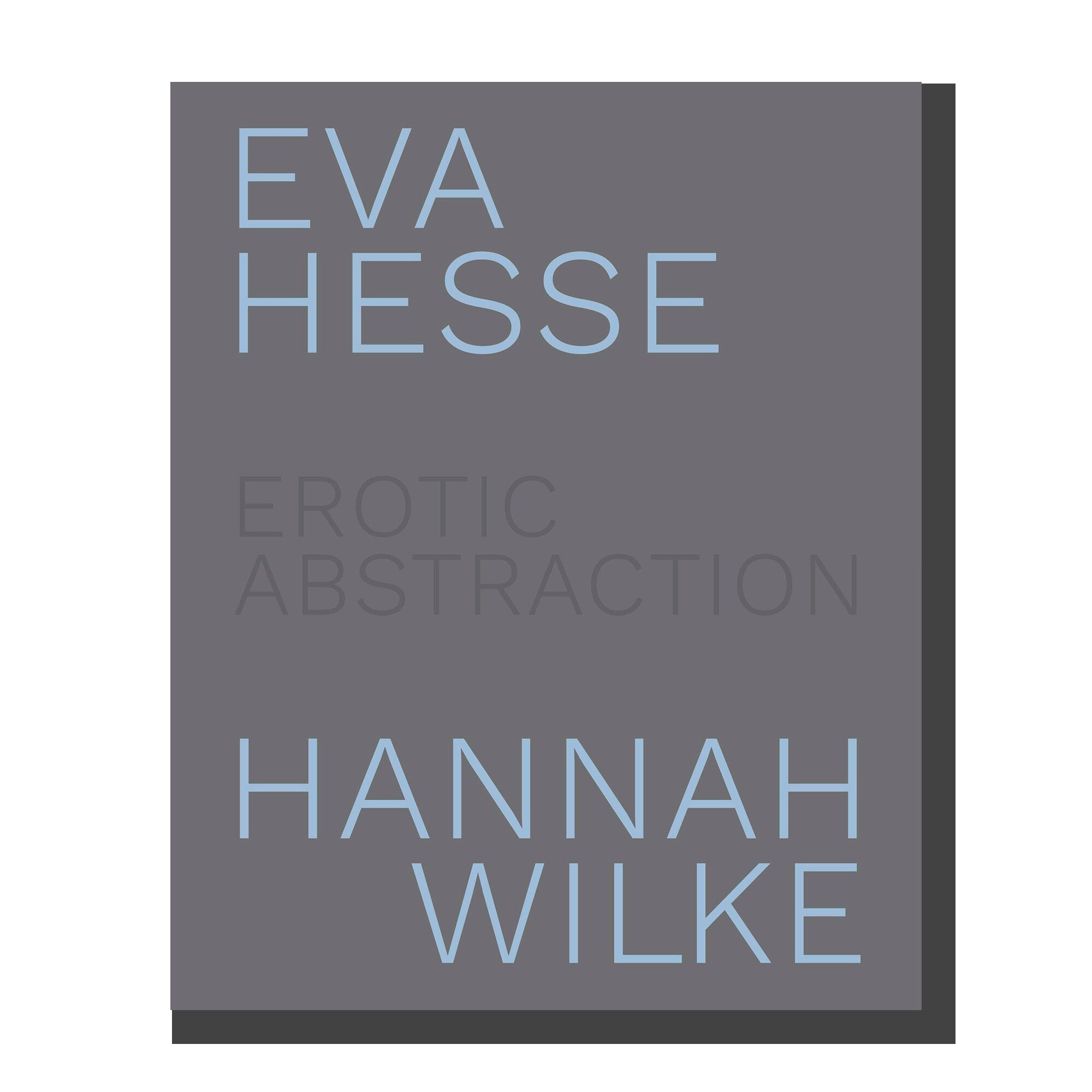 Eva Hesse and Hannah Wilke: Erotic Abstraction