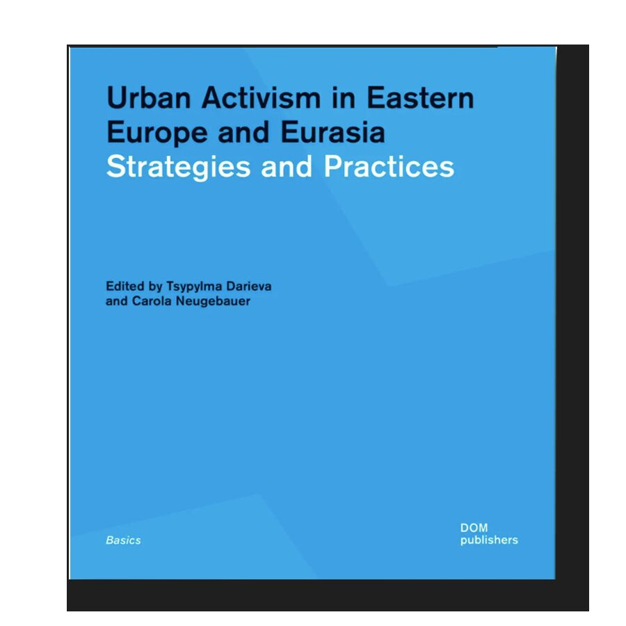 Urban Activism in Eastern Europe and Eurasia. Strategies and Practices