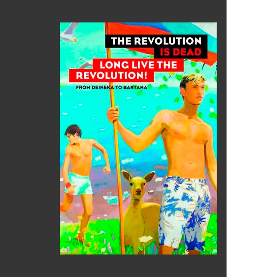 The Revolution is Dead - Long Live the Revolution: From Malevich to Judd, From Deineka to Bartana