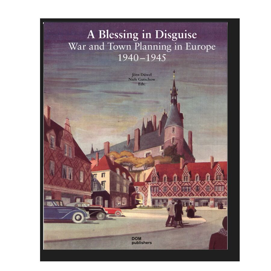 A Blessing in Disguise: War and Town Planning in Europe 1940-1945