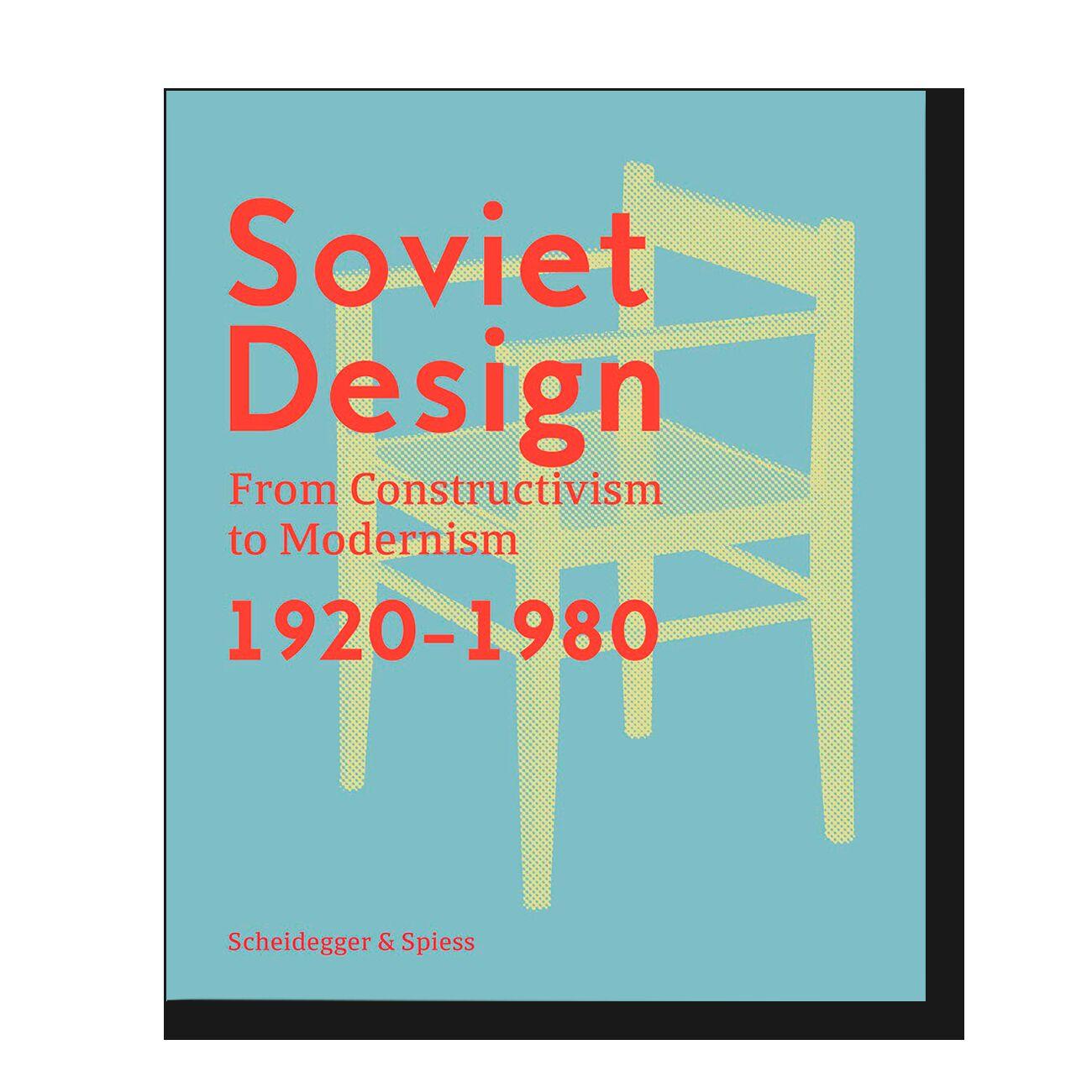 Soviet Design. From Constructivism to Modernism. 1920-1980