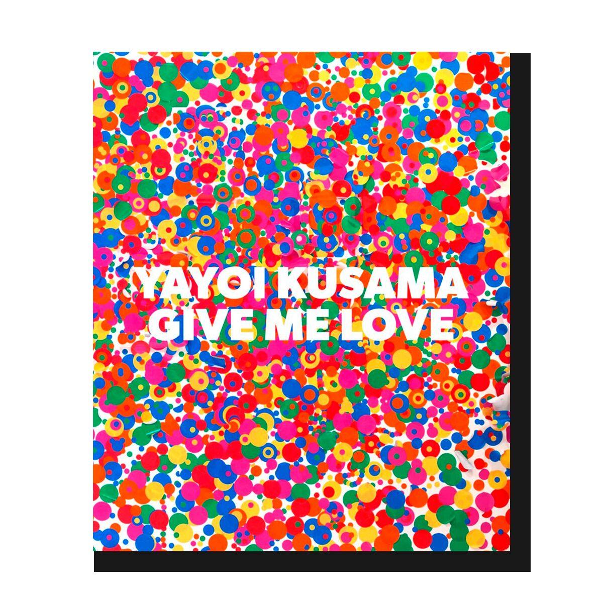 Yayoi Kusama. Give me love