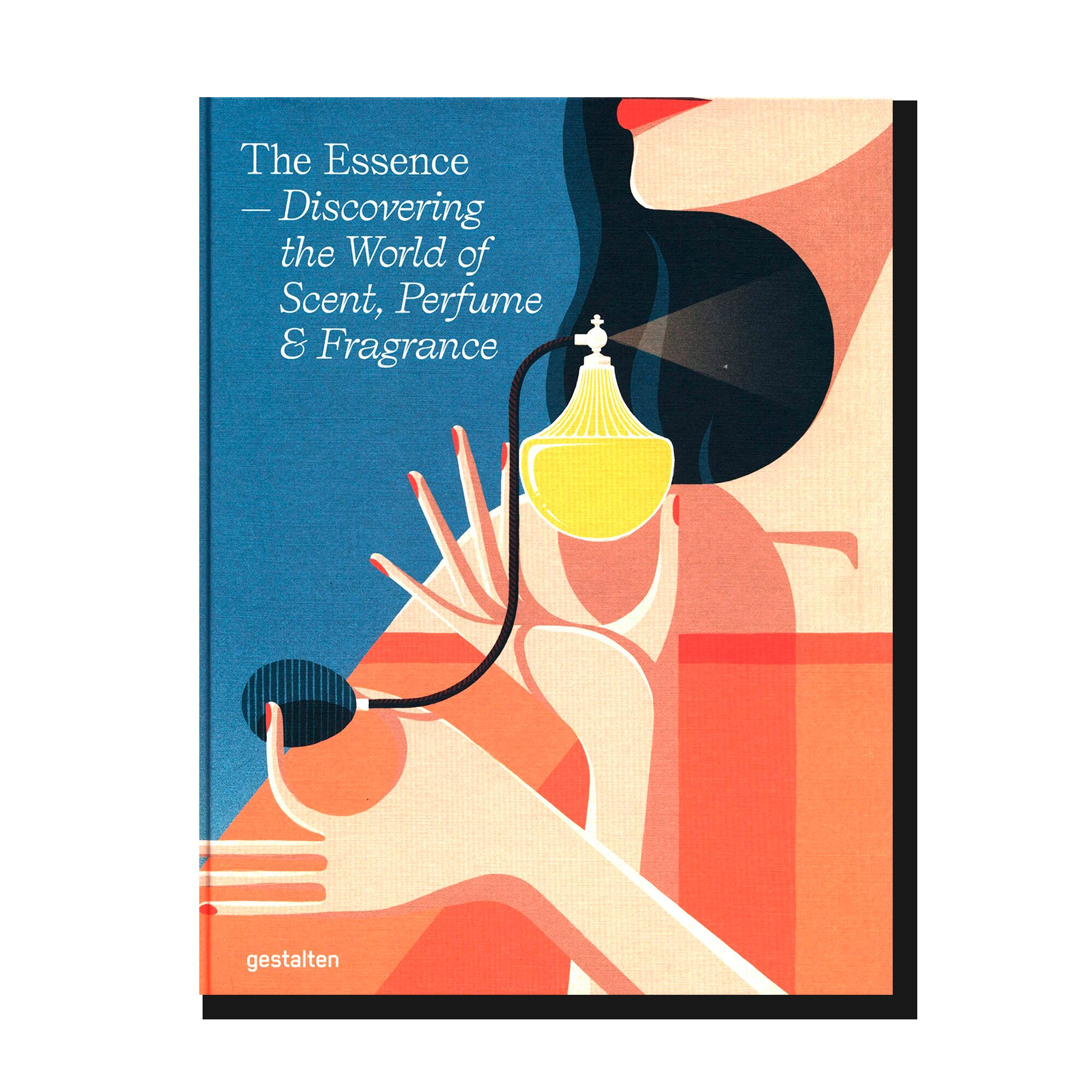 The Essence. Discovering the World of Scent, Perfume & Fragrance