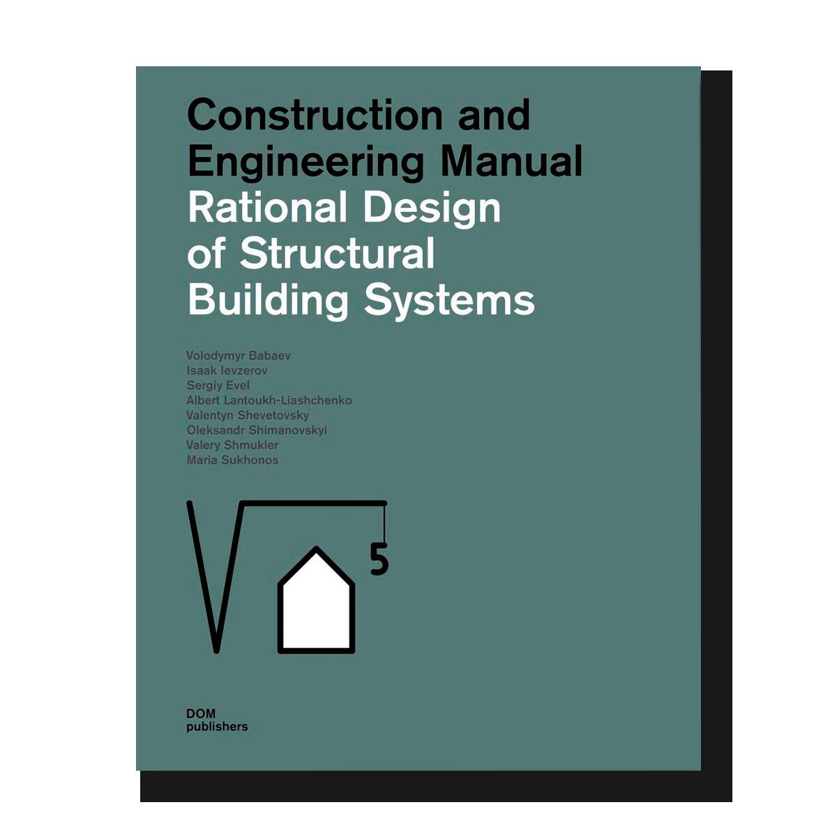 Rational Design of Structural Building Systems: Construction and Engineering Manual