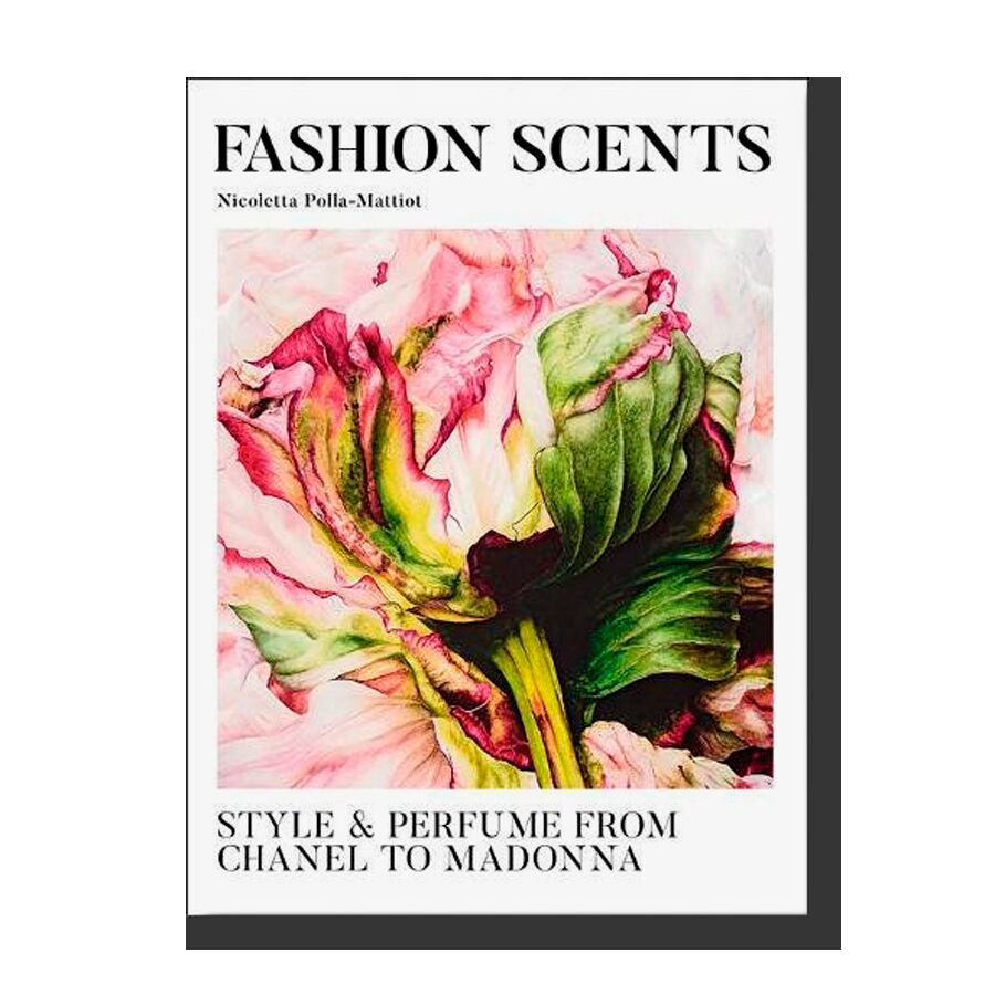 Fashion Scents: Style and Perfume from Chanel to Madonna